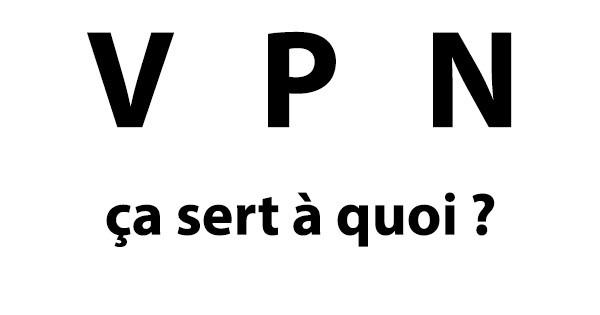 VPN ça sert à quoi ?