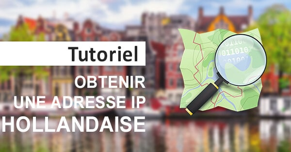 Obtenir IP hollandaise