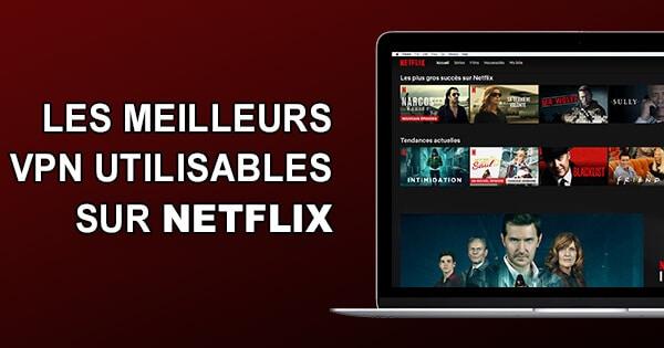 Meilleur VPN Netflix